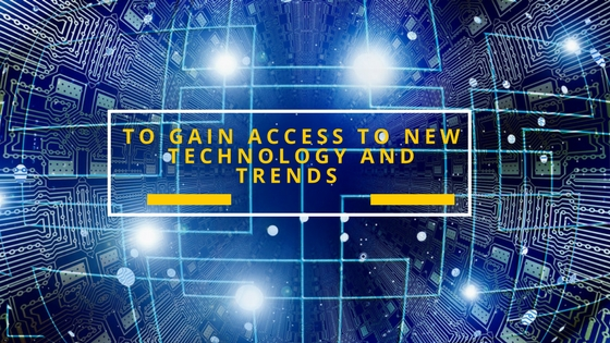 Gain Access to new technology and trends