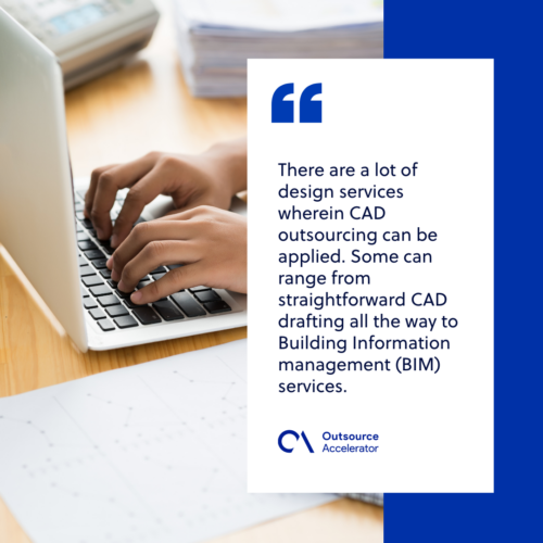 There are a lot of design services wherein CAD outsourcing can be applied. Some can range from straightforward CAD drafting all the way toBuilding Information Management (BIM)services.