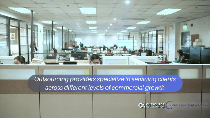 Outsourcing providers specialize in servicing clients across different levels of commercial growth