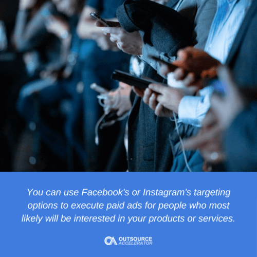 You can use Facebook's or Instagram's targeting options to execute paid ads for people who most likely will be interested in your products or services.