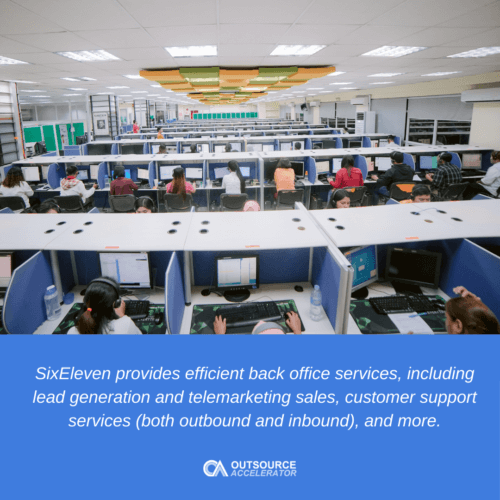 SixEleven provides efficient back office services, including lead generation and telemarketing sales, customer support services (both outbound and inbound), and more.